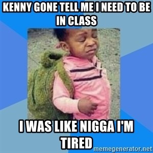 Disgusted Black Girl - Kenny gone tell me I need to be in class I was like nigga I'm tired