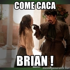 What do we say to the god of death ?  - come caca brian !