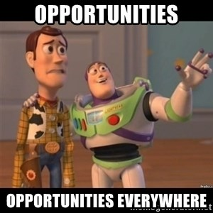 Buzz lightyear meme fixd - OPPORTUNITIES OPPORTUNITIES EVERYWHERE