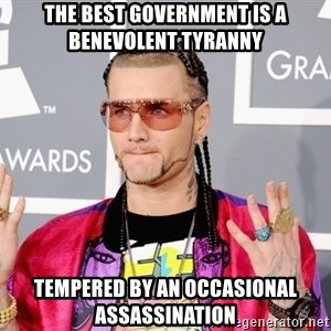 Intellectual Riff Raff - The best government is a benevolent tyranny tempered by an occasional assassination