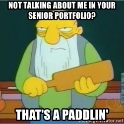 Thats a paddlin - Not talking about me in your senior portfolio? That's a Paddlin'