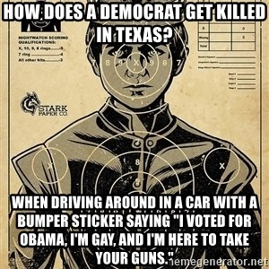 """Child queen Phlash Misericord - How does a Democrat get killed in Texas? When driving around in a car with a bumper sticker saying """"I voted for OBAMA, I'm gay, and I'm here to take your guns."""""""
