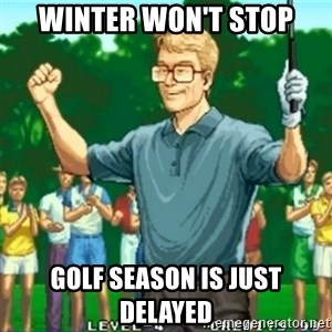 Happy Golfer - WINTER WOn't Stop GOLF SEASON IS JUST DELAYED