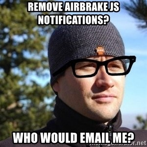 Hipster Reagan - remove airbrake JS notifications? who would email me?