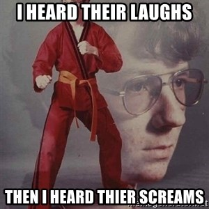 PTSD Karate Kyle - i heard their laughs then i heard thier screams