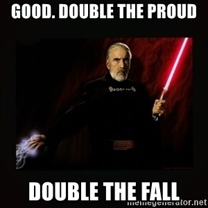 count dooku - GOOD. DOUBLE THE PROUD  DOUBLE THE FALL