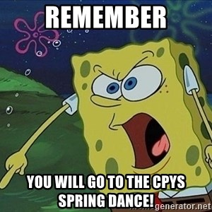 Screaming Spongebob - remember you will go to the cpys spring dance!