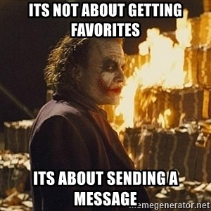 Joker sending a message - Its not about getting favorites its about sending a message
