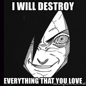 rape face madara - I WILL DESTROY  EVERYTHING THAT YOU LOVE