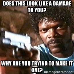 Pulp Fiction - DOES this look like a damage to you? why are you trying to make it one?