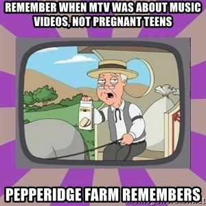 Pepperidge Farm Remembers FG - Remember when MTV was about music videos, not pregnant teens Pepperidge Farm Remembers