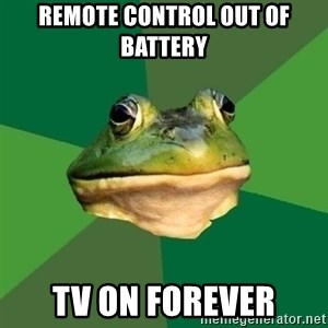 Foul Bachelor Frog - remote control out of battery  tv on forever