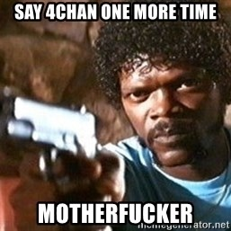 Pulp Fiction - SAY 4CHAN ONE MORE TIME MOTHERFUCKER