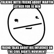 poherface - talking with friend about martin luther for 10 min friend talks about his influence on the civil rights movement