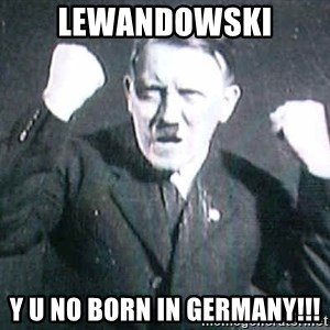Successful Hitler - lewandowski y u no born in germany!!!