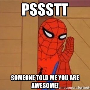Psst spiderman - pssstt someone told me you are awesome!