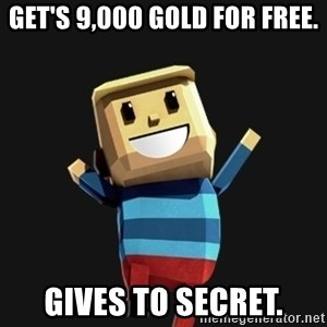 Happy Tourist - Get's 9,000 gold for free. Gives to secret.