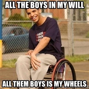 Drake Wheelchair - All the boys in my will all them boys is my wheels