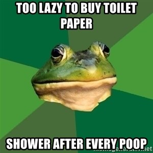 Foul Bachelor Frog - too lazy to buy toilet paper shower after every poop