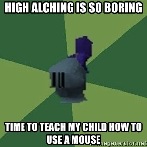 Runefag - High Alching is so boring time to teach my child how to use a mouse