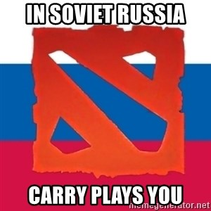 Dota2 Russian - IN soviet russia CARRY PLAYS YOU
