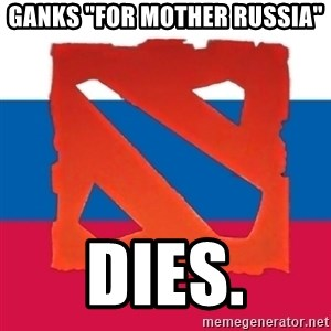 "Dota2 Russian - ganks ""for mother russia"" dies."
