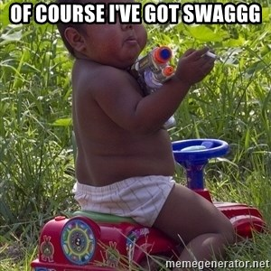 Swagger Baby - OF COURSE I'VE GOT SWAGGG