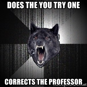 Insanity Wolf - DOES THE YOU TRY ONE CORRECTS THE PROFESSOR