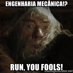 gandalf run you fools closeup - Engenharia mecânica!? Run, you fools!