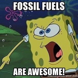 Screaming Spongebob - Fossil fuels are awesome!