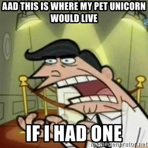 If i had one - Aad this is where my pet unicorn would live if i had one