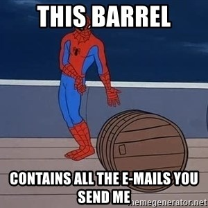 Spiderman and barrel - This bARREL CONTAINS ALL THE E-MAILS YOU SEND ME