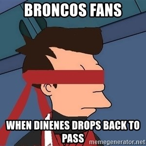 fryshi - BRONCOS FANS WHEN DINENES DROPS BACK TO PASS
