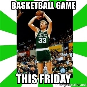 Larry Bird - basketball game  this friday