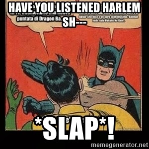 Batman Slap Robin Blasphemy - have you listened harlem sh--- *slap*!