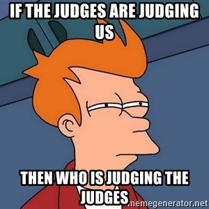 Futurama Fry - if the judges are judging us then who is judging the judges
