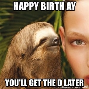 The Rape Sloth - happy birth ay you'll get the d later