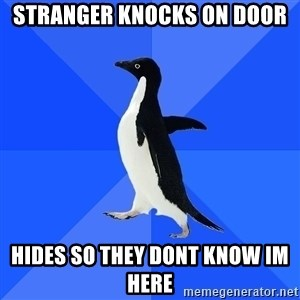 Socially Awkward Penguin - stranger knocks on door  hides so they dont know im here