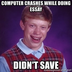 Bad Luck Brian - computer crashes while doing essay Didn't save
