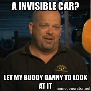 Pawn Stars Rick Harrison - a invisible car? Let my buddy Danny to look at it