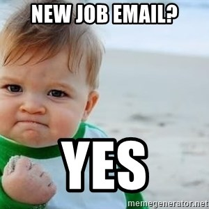 fist pump baby - New job email? Yes