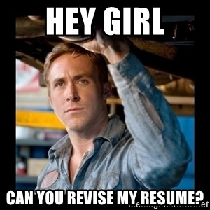 Confused Ryan Gosling - Hey Girl can you revise my resume?