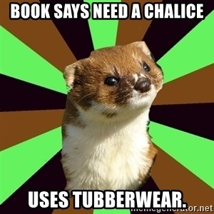 Witchcraft Weasel - Book says need a chalice uses tubberwear.