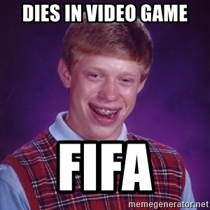 Bad Luck Brian - DIES IN VIDEO GAMe FIFA