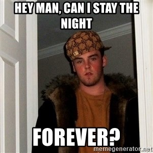 Scumbag Steve - hey man, can i stay the night forever?