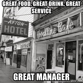 RANDY KENDALL  AFTON HOTEL SLUMLORD - great food, great drink, great service great manager