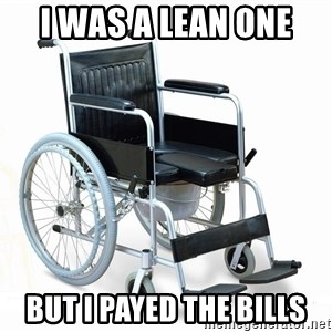 wheelchair watchout - I WAS A LEAN ONE BUT I PAYED THE BILLS
