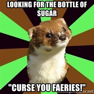 "Witchcraft Weasel - Looking for the bottle of sugar ""Curse you faeries!"""