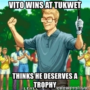 Happy Golfer - Vito wins at tukwet Thinks he deserves a trophy
