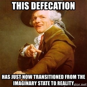 Joseph Ducreux - This defecation has just now transitioned from the imaginary state to reality